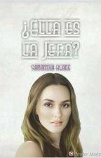 ¿Ella Es La Jefa? (5ta Parte saga jefes)  by blade169