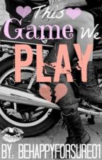 This Game We Play by behappyforsure01