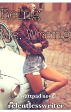 Being Ms. Wrong by relentlesswriter