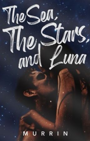 The Sea, The Stars, and Luna   ✓ by abbywrites-
