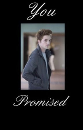 You Promised...  Edward Cullen by 30stmalltimelow