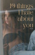 10 things i hate about you ✓ by M0RTALSTAR