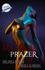MATA-ME DE PRAZER (COMPLETO) by PPKsapeka