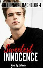 Sweetest Innocence (Billionaire Bachelor Series 4) by OiBhabie