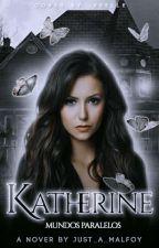Katherine (Mundos Paralelos) by just_a_malfoy