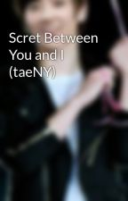 Scret Between You and I (taeNY) by TheLuckyOne017