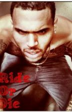 Ride or Die A Chris Brown Story by thecandygir34