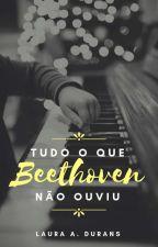 tudo o que Beethoven não ouviu by theamazinglaura