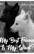 My Best Friend Is My What? by JaidynColombani56