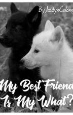 My Best Friend Is My What? by JaidynColombani56