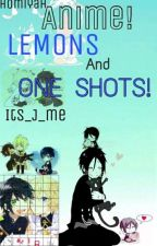Anime! lemons and one shots! by User_1006