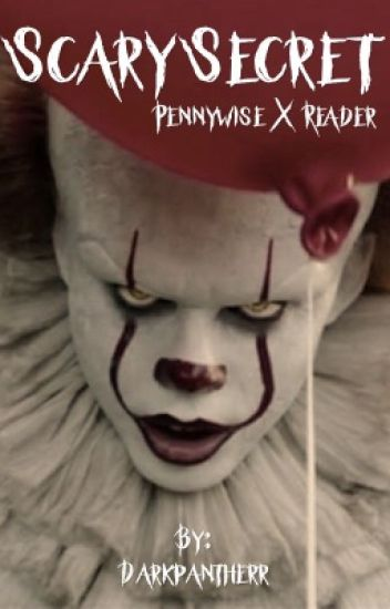 Scary secret (Pennywise X Reader) (ON HOLD) (DISCONTINUED?)