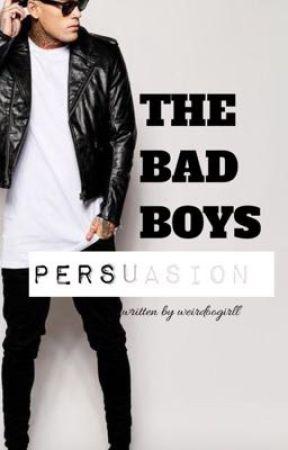 The Bad Boys Persuasion by weirdoogirll