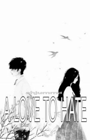 A Love To Hate by AhjummaNgBuhayMo