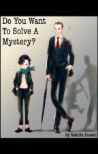 Do You Want To Solve A Mystery? by MatildaMarie