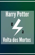 Harry Potter e a Volta dos Mortos by isabel_Morgenstern