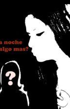 Una noche ¿y algo mas? by ValeriiaaCardenaas