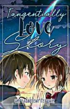 Tangentially Love Story (On-Going)  by UnreadableWriterQuin