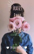 Frases Para El Crush ~~ 💥 by GreciaMars85