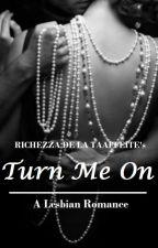 Turn Me On (A Lesbian Romance, GirlxGirl) - ONGOING by richezzataaffeite