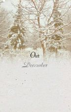 Our December by RosettaHalim