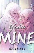 You're Mine [Lesbian Story] by LazyAnonymous