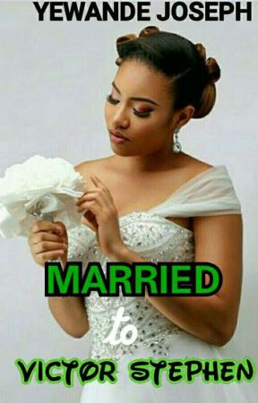 Married to Victor Stephen (BOOK TWO)√ by yewandejoseph