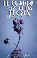 El Cuadro De Las Flores by AlasRotas22