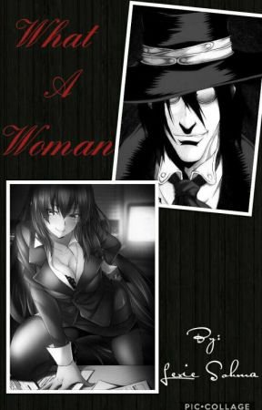[COMPLETED] What A Woman (Hellsing Ultimate/Alucard) by ScarlettHexx