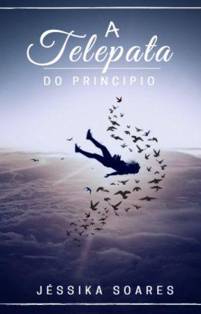 A Telepata_ Do Principio by JssikaSoares