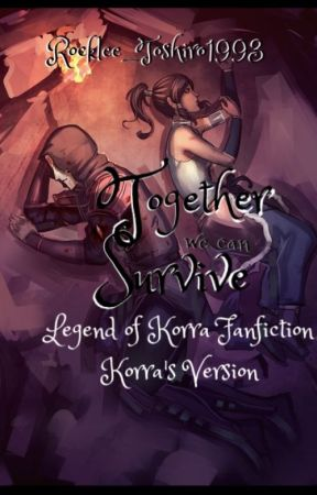 Together we can Survive ||Legend of Korra - Korra's Version|| by Rocklee_Toshiro1993