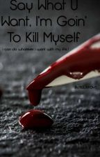 Say What U Want, I'm Goin' To Kill Myself by Lapsonen