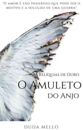 As Relíquias de Ouro - O Amuleto do Anjo - Livro 1 (RETIRADO) by dudaguergolet