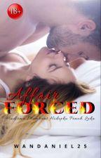 Affair Forced ✅ [Jangan Baca Kalau Gak Mau Nyesel] by Wanda_Niel25