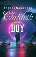 Childish Boy [Completed] by AndreaNanoNano