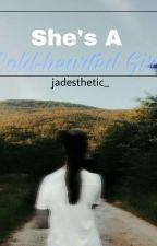She's A Coldhearted Girl by jadesthetic_