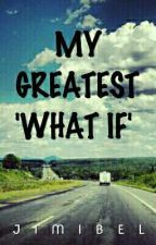 My Greatest 'What If' by jimibel