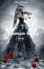 HOW TO BE A HUMAN BEING by LaLiseuseDeLivres23