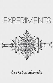 Experiments by booksbandsordie