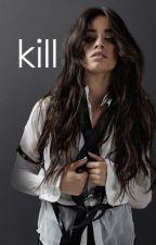 Kill [camren soulmates au] by unreasonablyobsessed