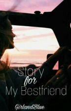 Story For My Bestfriend (KnightinBlack's) by GirlandBlue