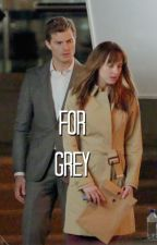 For Grey - A Christian Grey Fanfiction REUPLOAD by CHRISTIANGREYs