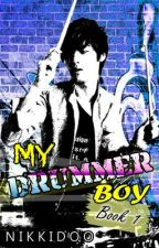 My Drummer Boy [AVAILABLE IN ALL BOOKSTORES NATIONWIDE!] by Nikkidoo