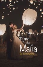Taming the Mafia (WILL BE TAKEN DOWN DUE TO PUBLISHED @INKITT) by Justme_Ai