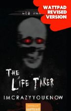 The Life Taker (Published By LIB) ✔ by Imcrazyyouknow