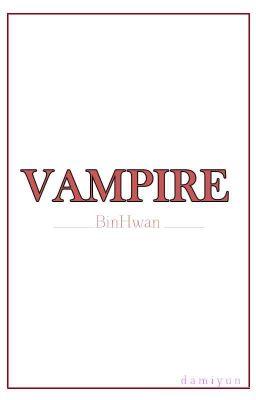 Đọc truyện [BinHwan] VAMPIRE
