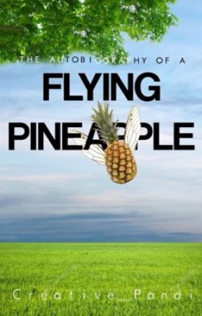 The autobiography of a Flying Pineapple by Creative_Pandi