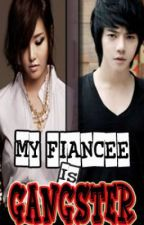 My Fiancee is a Gangster [Finished & Slowly Being Edited] by ch_jenny