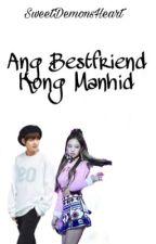 Ang Bestfriend Kong Manhid (BTSxBlackPink Fanfic) by SweetDemonsHeart