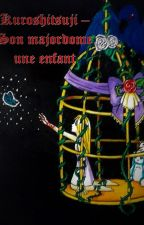 Kuroshitsuji fanfiction - Son majordome, Une enfant by mimi-psychobaka